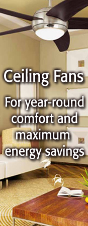 Ceiling fans, for year-round comfort and maximum energy savings